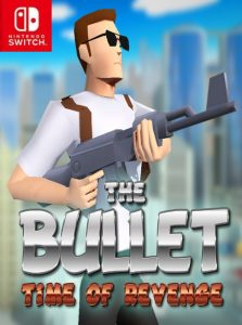 The Bullet: Time of Revenge (NSP) [Switch] [MF-MG-GD]